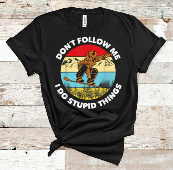 Pretty Don't Follow Me I Do Stupid Things Snowboarding Vintage shirt