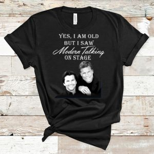 Pretty Yes I Am Old But I Saw Modern Talking On Stage shirt