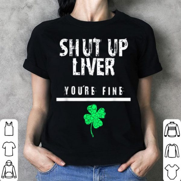 Awesome Shut Up Liver Funny St. Patrick's Day, Men, Women, shirt