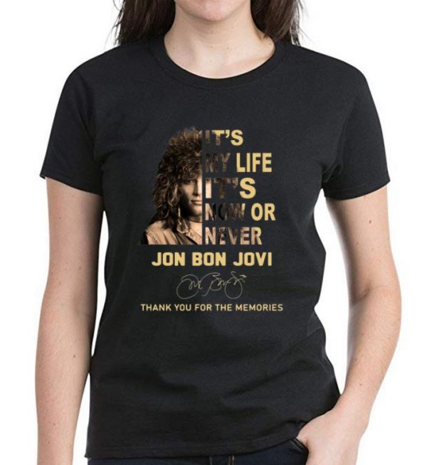 Pretty It's My Life It's Now Or Never Jon Bon Jovi Signatures Thank You For The Memories shirt