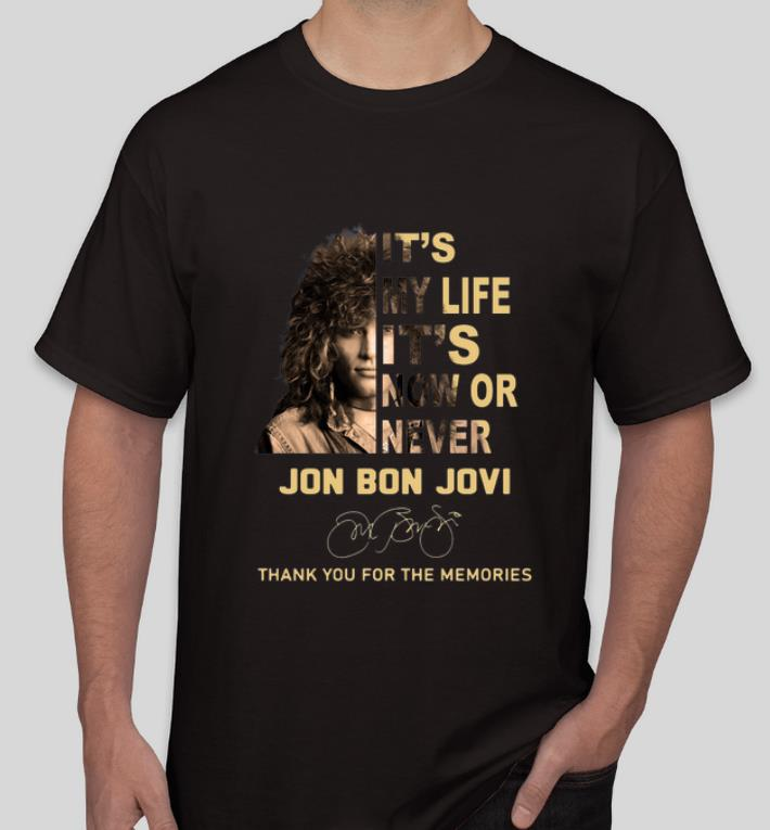 Pretty It s My Life It s Now Or Never Jon Bon Jovi Signatures Thank You For The Memories shirt 4 - Pretty It's My Life It's Now Or Never Jon Bon Jovi Signatures Thank You For The Memories shirt