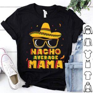 Beautiful Nacho Average Mama Mom Cinco De Mayo Women Gift Mommy shirt