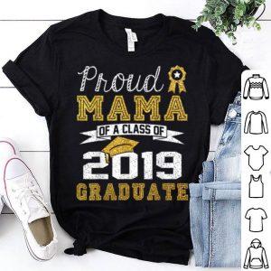 Nice Funny Proud Mama Of A Class Of 2019 Graduate Gift shirt