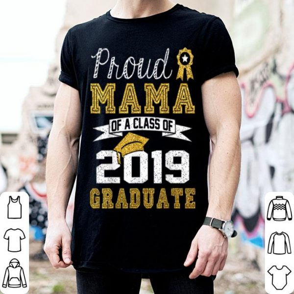 Nice Funny Proud Mama Of A Class Of 2019 Graduate Gift shirt