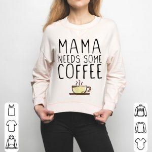 Premium Mama Needs Some Coffee Mom Funny Lover Gift Christmas shirt
