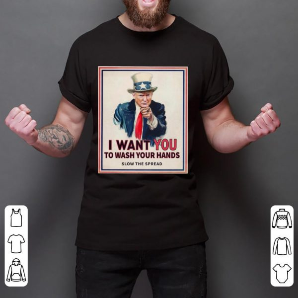 Hot Donald Trump I Want You To Wash Your Hands Slow The Spread shirt