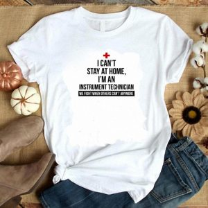 Official I can't stay at home I'm an Instrument Technician Coronavirus shirt