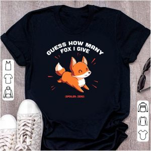 Guess How Many Fox I Give shirt