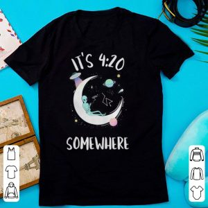 It's 4 20 somewhere shirt