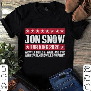 Jon snow for king 2020 we will build a wall and the white walkers shirt