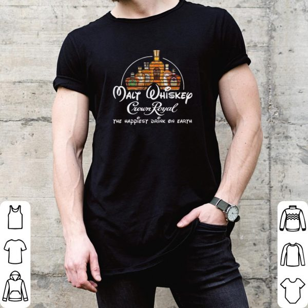Malt Whiskey Crown Royal the happiest drink on Earth shirt