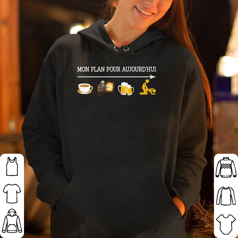 Mon plan pour aujourd hui coffee welder beer and sex shirt 4 - Mon plan pour aujourd'hui coffee welder beer and sex shirt