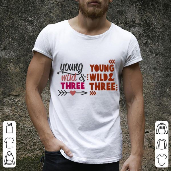 Young Wild and Three young wild & three shirt