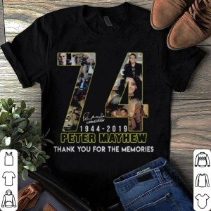 74 Peter mayhew 1944 2019 thank you for the memories  shirt