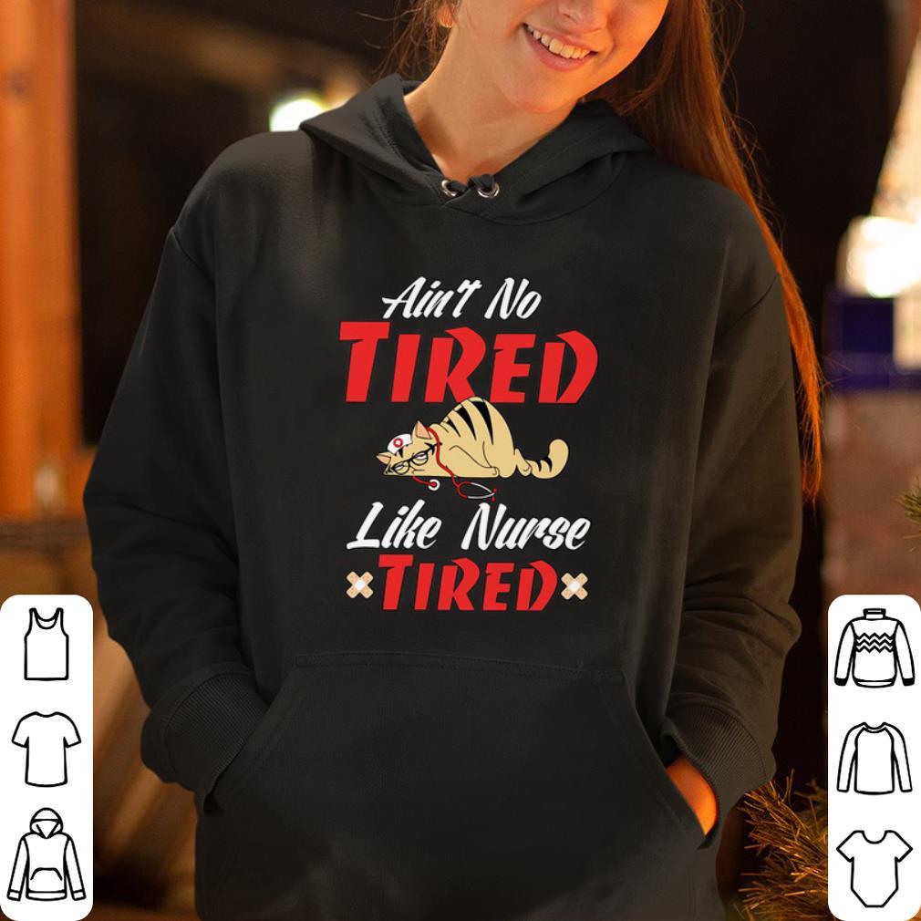 Ain t no tired like nurse tired shirt 4 - Ain't no tired like nurse tired shirt