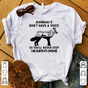 Fox And Rabbit Animals Don't Have A Voice So You'll Never Stop Hearing Mine shirt