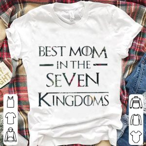 Game Of Thrones best Mom in the seven kingdoms shirt