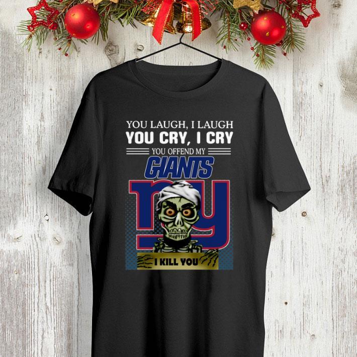 Jeff Dunham you laugh i laugh you offend my New York Giants i kill you shirt 4 - Jeff Dunham you laugh i laugh you offend my New York Giants i kill you shirt