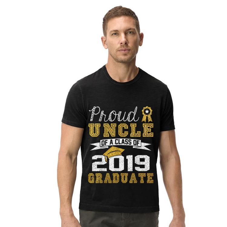 Proud Uncle Of A Class Of 2019 Graduate shirt 4 - Proud Uncle Of A Class Of 2019 Graduate shirt