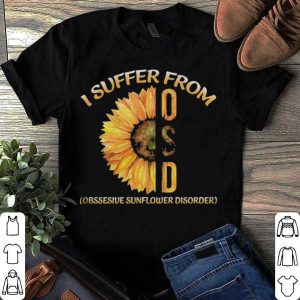 Sunflower I suffer from Obsessive Sunflower Disorder shirt