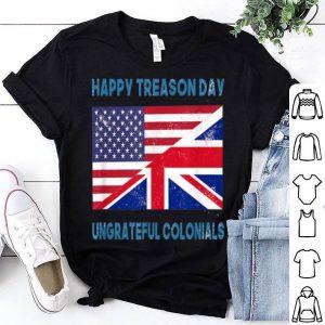 Happy Treason Day Ungrateful Colonials Apparel shirt