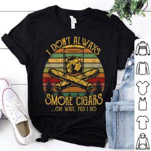 I Don't Always Smoke Cigars Yes I Do Vintage shirt