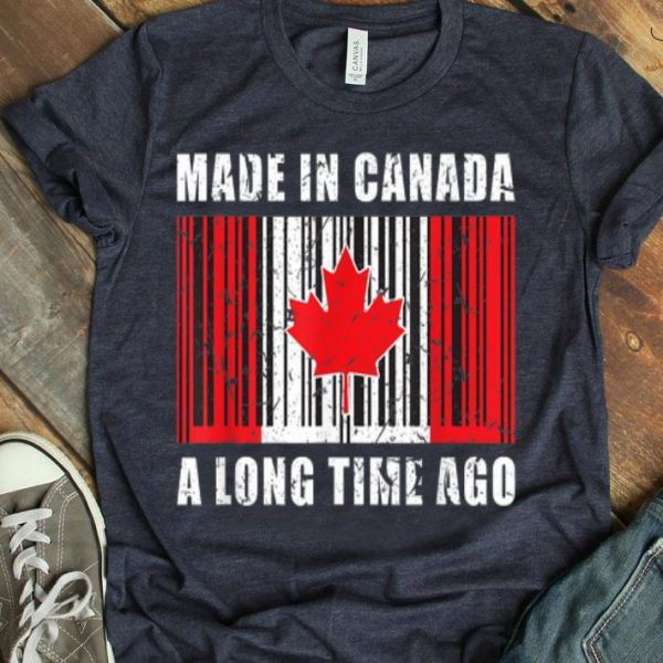 Made In Canada - A Long Time Ago Canadian Canada Day shirt