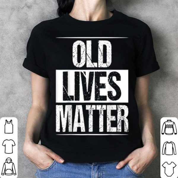 Old Lives Matter shirt