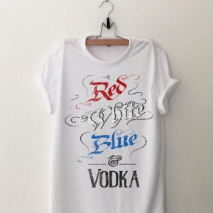 Red White Blue & Vodka Best 4th Of July Independence Funny Premium shirt