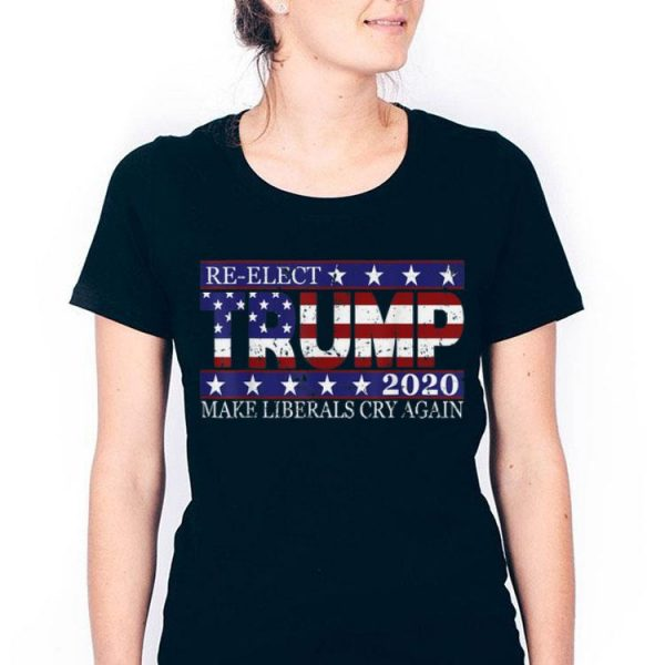 Trump 2020 Make Liberals Cry Again Re-elect shirt