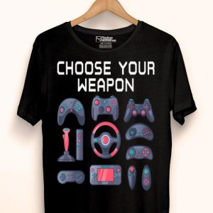 Choose Your Weapon Quote Novelty Video Gamer shirt