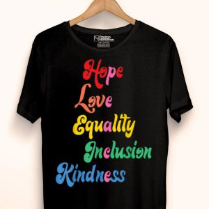 Equality Kindness Hope Inclusion Love And Support Peace shirt