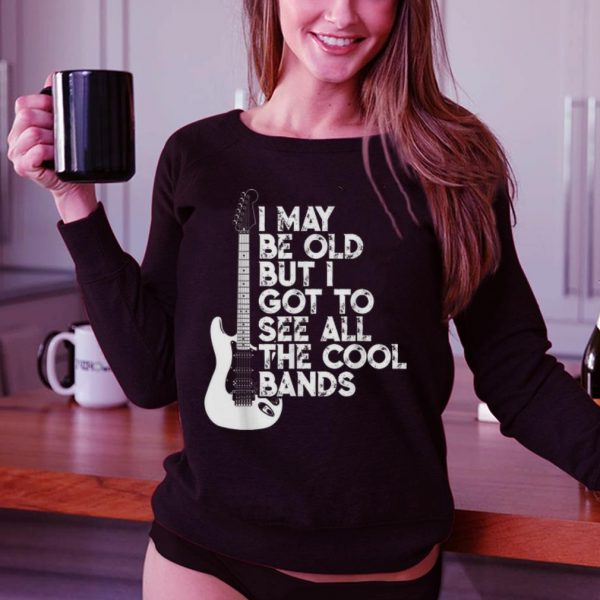 I May Be Old But I Got To See All The Cool Bands Electrics Guitar sweater