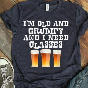 Im Old And Grumpy And I Need Glasses Beer Glasses shirt