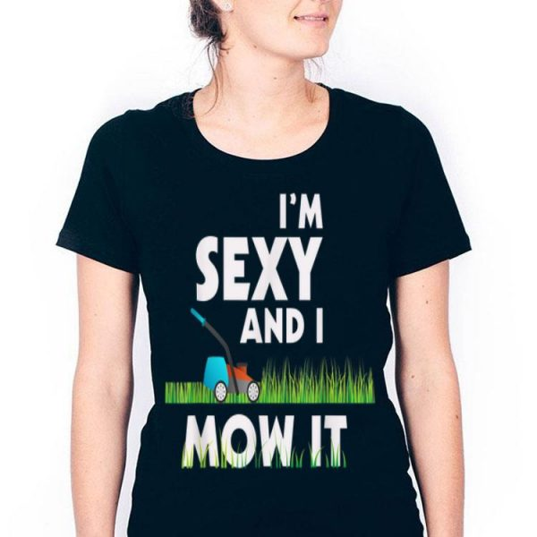 Im Sexy And I Mow It Lawn Mowing Gardening 2019 shirt