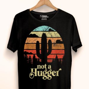 Not A Hugger Cactus Retro Vintage Sarcastic shirt