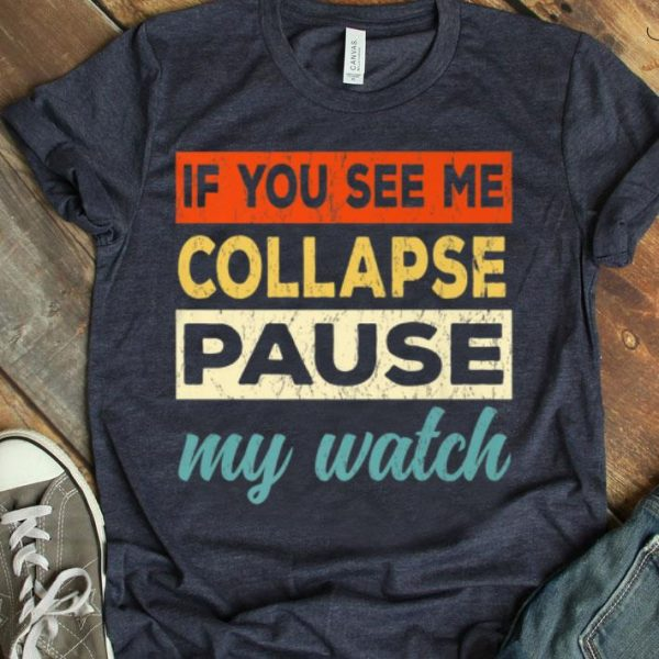 Triathlon If You See Me Collapse Pause My Watch shirt