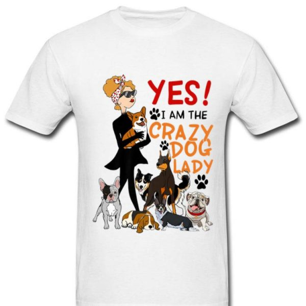 Yes I Am The Crazy Dog Lady Dog Lovers shirt