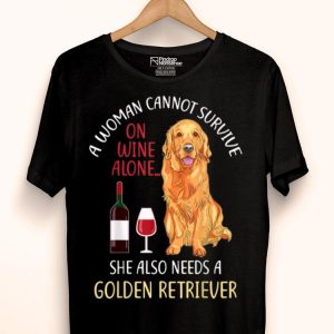 A Woman Cannot Survive On Wine Alone Golden Retriever shirt