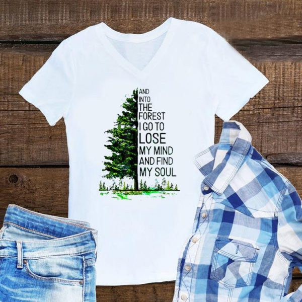 Aweome And Into The Forest I go to Lose My mind And Find My Soul Tree shirt
