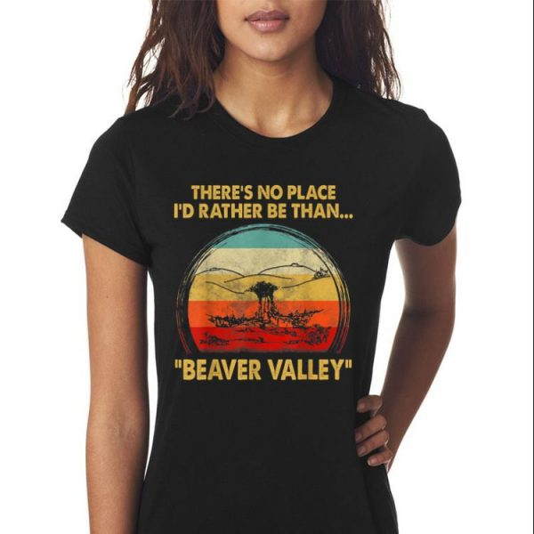 Aweome There's No Place I'd Rather Be Than Beaver Valley Vintage shirt