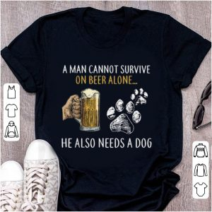 Awesome A Man Cannot Survive On Beer Alone He Also Need A Dog shirt