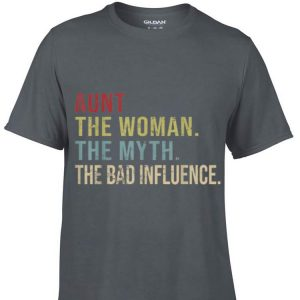 Awesome Aunt The Woman The Myth The Bad Influence shirt
