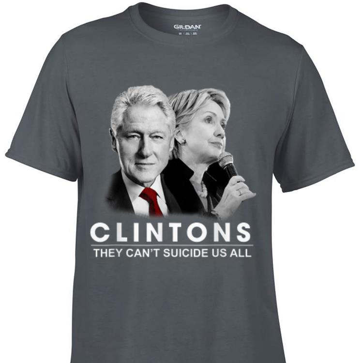Awesome Clinton They Can t Suicide Us All shirt 1 - Awesome Clinton They Can't Suicide Us All shirt
