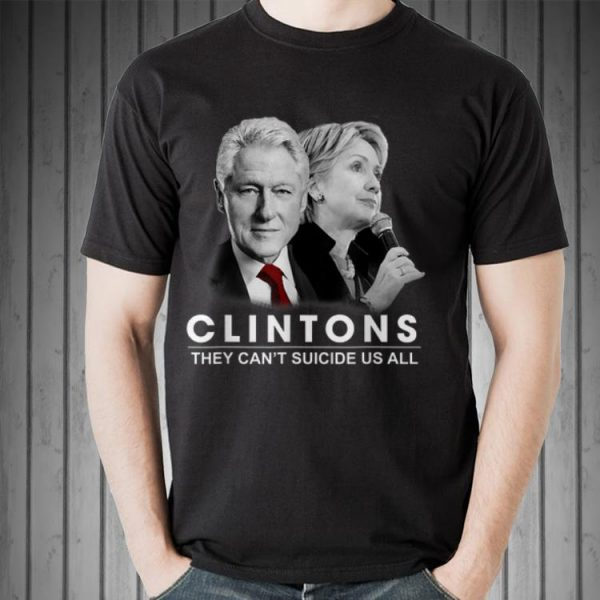Awesome Clinton They Can't Suicide Us All shirt