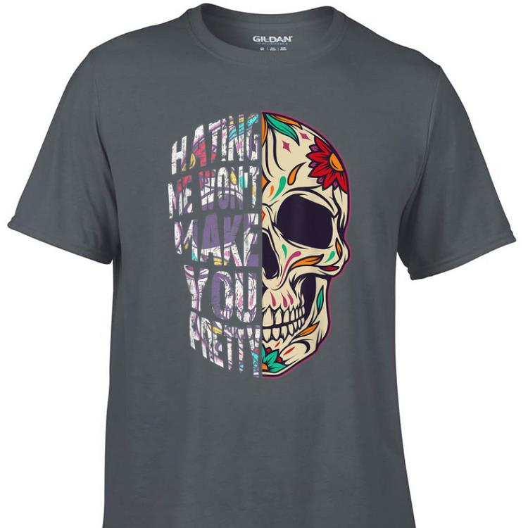 Awesome Hating Me Won t Make You Pretty Skull Floral shirt 1 - Awesome Hating Me Won't Make You Pretty Skull Floral shirt