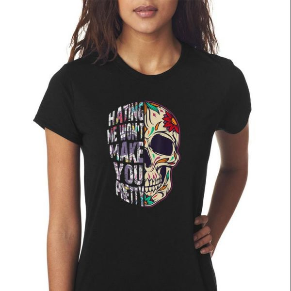 Awesome Hating Me Won't Make You Pretty Skull Floral shirt