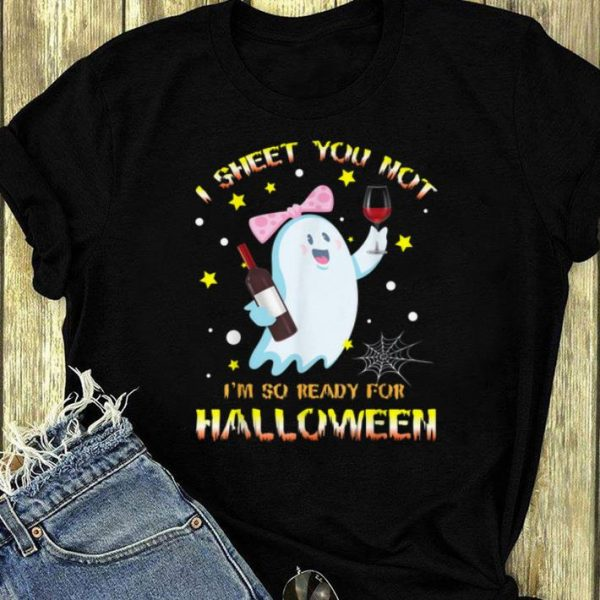 Awesome I Sheet You Not I'm So Ready For Halloween Boo Drinking Wine shirt