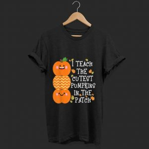 Awesome I Teach The Cutest Pumpkins In The Patch shirt