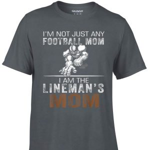 Awesome I'm Not Just Any Football Mom I Am The Lineman's Mom shirt